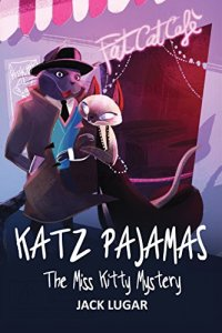 Katz Pajamas: The Miss Kitty Mystery by Jack Lugar